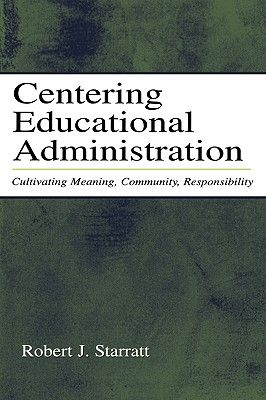 Centering Educational Administration By Starratt, Robert J.